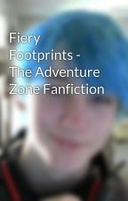 Fiery Footprints - The Adventure Zone Fanfiction by JohnIsNotYourFather