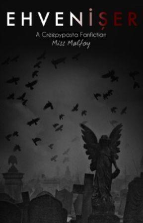 Ehven-i Şer   A Creepypasta Fanfiction by miss-malfoys