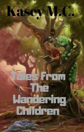 Tales From the Wandering Children  by Kasey2022