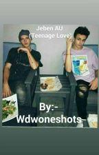 Jeben AU (Teenage love). by Wdwoneshots
