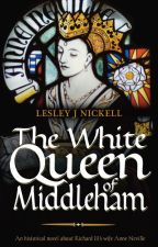 The White Queen of Middleham - Lesley J Nickell by mereobooks