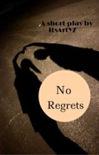 No Regrets a short play by CYZwrites