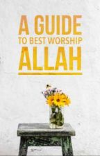 A Guide to Best Worship Allah by BinthRafique