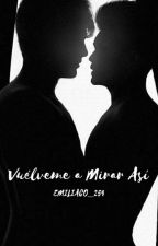 VUÉLVEME A MIRAR ASÍ  EMILIACO  by EMILIACO_254
