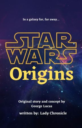 STAR WARS: Origins by LadyChronicle
