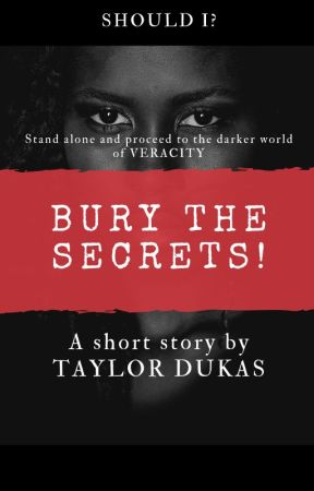 (SHOULD I?) BURY THE SECRETS ! by TaylorDukas