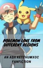Pokemon Love From Different Regions (AshxOFC) (On Hiatus) by puppuphk