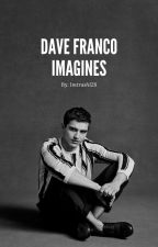 Dave Franco Imagines by byebyealienjunglecat