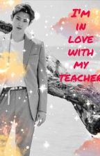 Iam in Love with my Teacher || PCY (Completed) ✔️ by chanyeoli12
