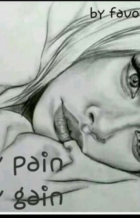 MY PAIN MY GAIN by favour927