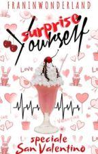 Surprise Yourself- Speciale San Valentino (by Franinwonderland) by quandolefrachiamano