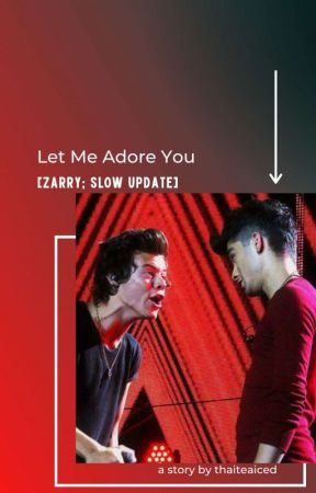 Let Me Adore You [ Zarry ; Slow Update ] by Thaiteaiced