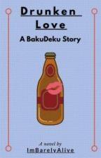 Drunken love (BakuDeku) by ImBarelyAlive