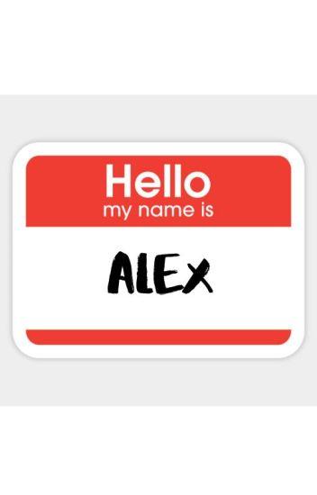 Hello, My Name is: Alex