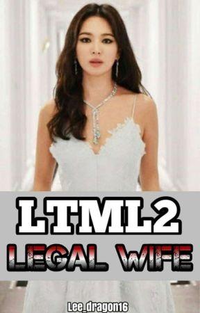 LTML 2 : LEGAL WIFE by lee_dragon16
