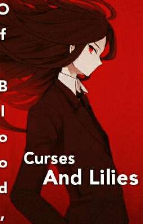 Of Blood, Curses and Lilies by LittleLotus_079