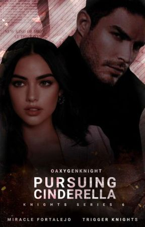 Pursuing Cinderella: Trigger Knights (Knights Series #6) by oaxygenknight