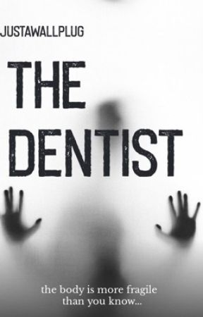 The Dentist Short Story by JustAWallPlug