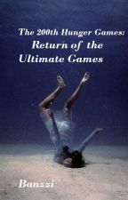 The 200th Hunger Games- Return of the Ultimate Games by Banzzi