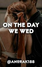 On The Day We Wed by Anorak188