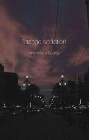My Strange Addiction 《》 Yandere! Villanelle × Fem!Reader《》 by The_Weird_Twins