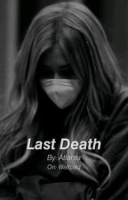 Last death. by Goddess_Atlanta