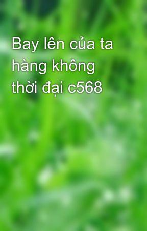 Bay lên của ta hàng không thời đại c568 by thanhthao28101994