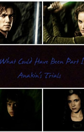 What Could Have Been Part 2: Anakin's Trials