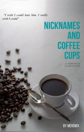 Nicknames and Coffee Cups - Newtmas by indiffrntnewt
