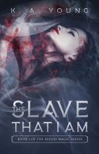 The Slave That I Am | 18+✔ by SerenityR0se