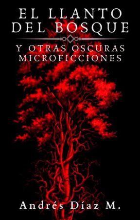 El llanto del bosque y otras oscuras microficciones © by Andres22DM