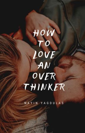 How To Love An Overthinker by nayinK
