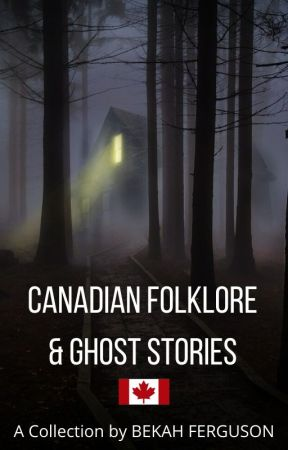 Canadian Folklore & Ghost Stories by CatchingNuance