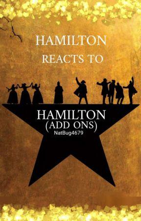 Hamilton Reacts to Hamilton *Add Ons* by NatBug4679