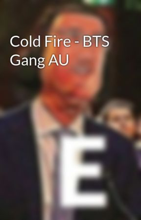 Cold Fire - BTS Gang AU by _MineCat57_