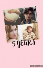 5 YEARS || A Bughead Story {COMPLETED} by BugheadsMemequeen