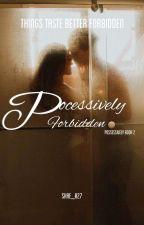 POSSESSIVELY FORBIDDEN✓ by shae_027
