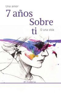 7 años sobre ti (Terminada) cover