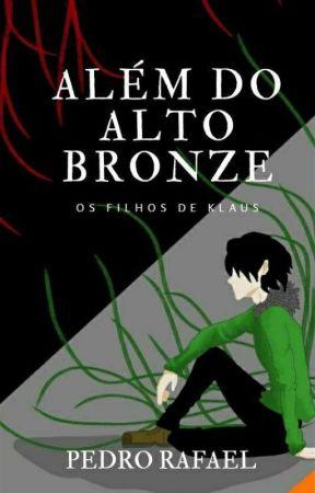 Além Do Alto Bronze - Os Filhos De Klaus by P1Raffael