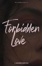 Forbidden Love: Falling for Trouble by LadyBriarRose
