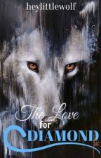 The Love for Diamond by heylittlewolf