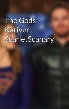 The Gods - Kariver , ScarletScanary by OTP_Kariver