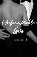 Unforgivable Love by isabellassn