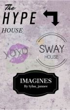The Hype House and Sway House Imagines  by tylaa_jannee