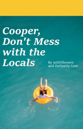 Cooper, Don't Mess With the Locals ⟿ Original Apply Fic by sofififlowers