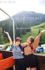 By Chance: YOU and I (WenRene) by bunnybae2129