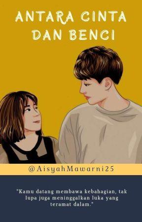 Antara Cinta dan Benci by AisyahMawarni25
