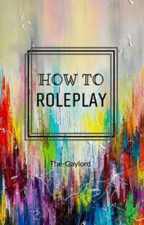 How to roleplay by The-GayLord