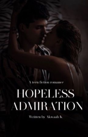 Hopeless Admiration | ✔️ by _akwaah_
