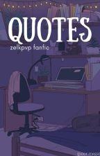 quotes - zelkpvp (hiatus) by megapeeveepee